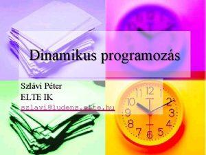 Dinamikus programozs Szlvi Pter ELTE IK szlaviludens elte
