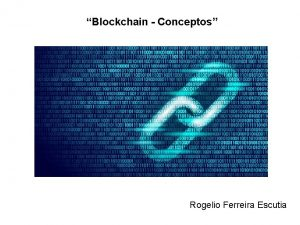 Blockchain Conceptos Rogelio Ferreira Escutia Conceptos Blockchain Definicin