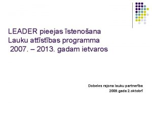 LEADER pieejas stenoana Lauku attstbas programma 2007 2013