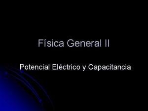 Fsica General II Potencial Elctrico y Capacitancia Potencial