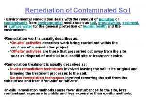 Remediation of Contaminated Soil Environmental remediation deals with