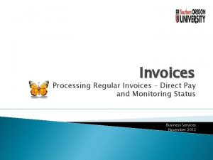 Invoices Processing Regular Invoices Direct Pay and Monitoring