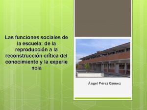 Las funciones sociales de la escuela de la