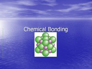 Chemical Bonding Outline for Chemical Bonding 1 General
