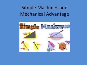 Simple Machines and Mechanical Advantage Using Machines What