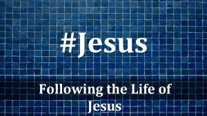 Jesus Following the Life of Jesus Matthew 14