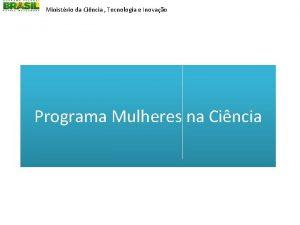 Ministrio da Cincia Tecnologia e Inovao Programa Mulheres