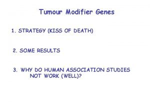 Tumour Modifier Genes 1 STRATEGY KISS OF DEATH