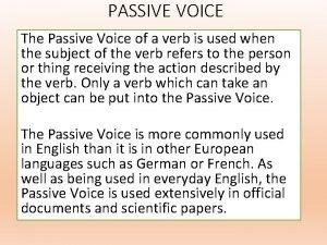 PASSIVE VOICE The Passive Voice of a verb