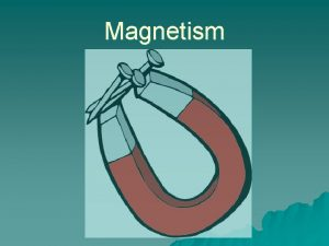 Magnetism Magnetic materials All magnets have a North