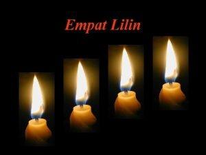 Empat Lilin Ada 4 lilin yang menyala Sedikit
