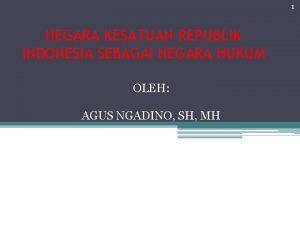 1 NEGARA KESATUAN REPUBLIK INDONESIA SEBAGAI NEGARA HUKUM
