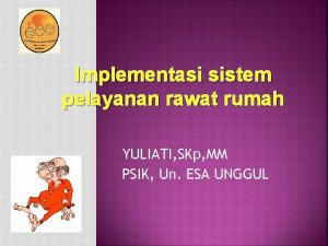 Implementasi sistem pelayanan rawat rumah YULIATI SKp MM