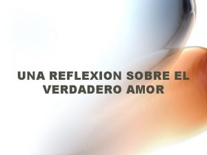 UNA REFLEXION SOBRE EL VERDADERO AMOR Un famoso