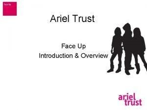 Ariel Trust Face Up Introduction Overview Ariel Trust