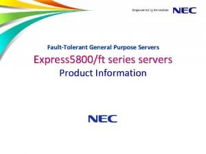 FaultTolerant General Purpose Servers Express 5800ft series servers