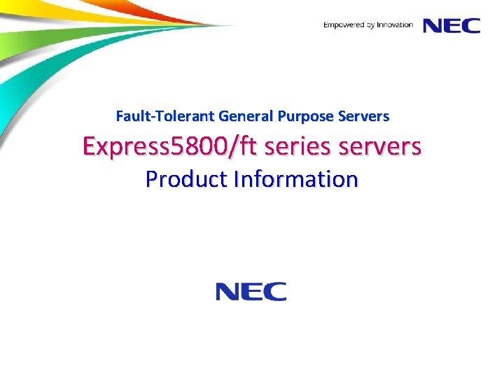 FaultTolerant General Purpose Servers Express 5800ft series servers