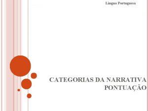 Lngua Portuguesa CATEGORIAS DA NARRATIVA PONTUAO Categorias da