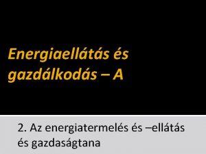 Energiaellts s gazdlkods A 2 Az energiatermels s