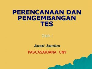 PERENCANAAN DAN PENGEMBANGAN TES Oleh Amat Jaedun PASCASARJANA