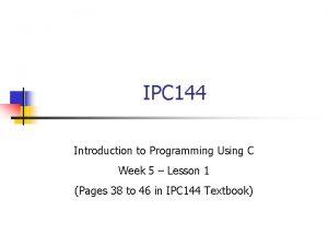 IPC 144 Introduction to Programming Using C Week
