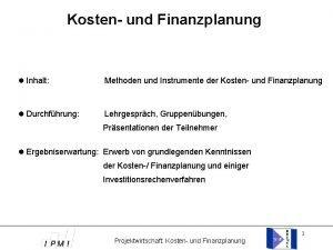 Kosten und Finanzplanung Inhalt Methoden und Instrumente der