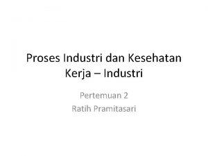 Proses Industri dan Kesehatan Kerja Industri Pertemuan 2