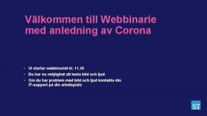 Vlkommen till Webbinarie med anledning av Corona Vi