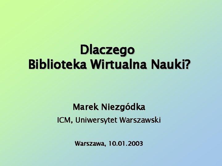 Dlaczego Biblioteka Wirtualna Nauki Marek Niezgdka ICM Uniwersytet