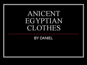 ANICENT EGYPTIAN CLOTHES BY DANIEL Early Clothes n
