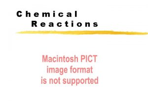 Chemical Reactions Chemical Reactions A process in which