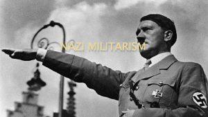 NAZI MILITARISM Thesis Militarism in Nazi Germany allowed