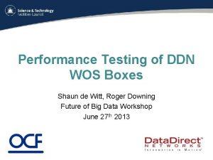 Performance Testing of DDN WOS Boxes Shaun de