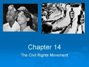 Chapter 14 The Civil Rights Movement Civil Rights