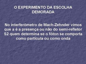 O EXPERIMENTO DA ESCOLHA DEMORADA No interfermetro de