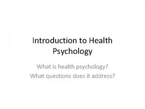 Introduction to Health Psychology What is health psychology