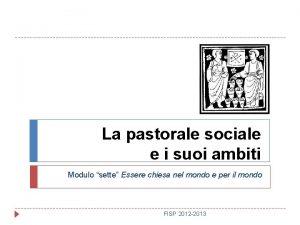 La pastorale sociale e i suoi ambiti Modulo