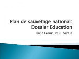 Plan de sauvetage national Dossier Education Lucie Carmel