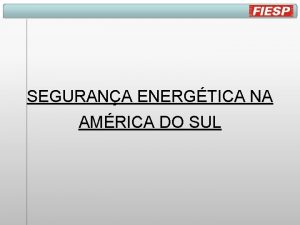 SEGURANA ENERGTICA NA AMRICA DO SUL Brasil Produo
