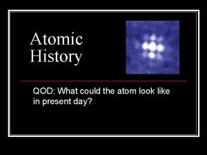 Atomic History QOD What could the atom look