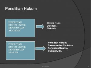 Penelitian Hukum PENELITIAN HUKUM UNTUK KEPENTINGAN AKADEMIS PENELITIAN