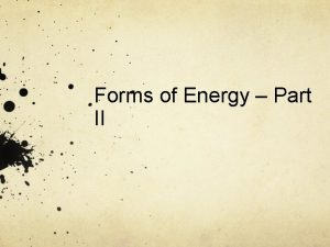 Forms of Energy Part II Forms of Energy