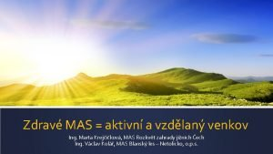 Zdrav MAS aktivn a vzdlan venkov Ing Marta