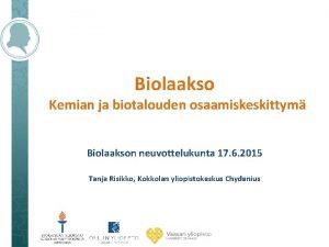 Biolaakso Kemian ja biotalouden osaamiskeskittym Biolaakson neuvottelukunta 17