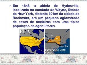 Em 1848 a aldeia de Hydesville localizada no