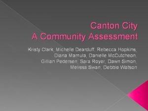 Canton City A Community Assessment Kristy Clark Michelle