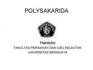 POLYSAKARIDA Hardoko FAKULTAS PERIKANAN DAN ILMU KELAUTAN UNIVERSITAS