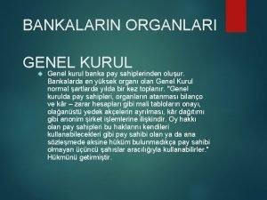 BANKALARIN ORGANLARI GENEL KURUL Genel kurul banka pay