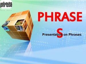 LOGO PHRASE S Presentation on Phrases LOGO 1