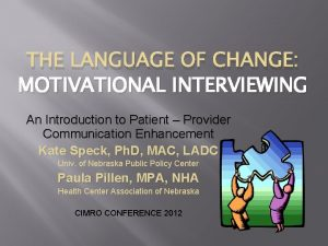 THE LANGUAGE OF CHANGE MOTIVATIONAL INTERVIEWING An Introduction